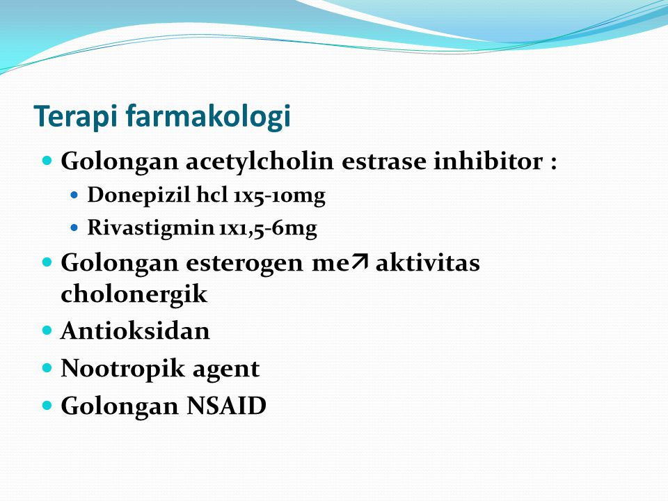 Terapi farmakologi Golongan acetylcholin estrase inhibitor :
