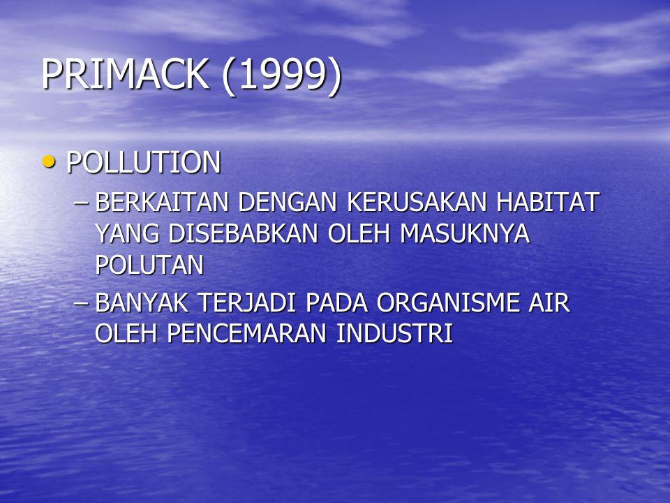 PRIMACK (1999) POLLUTION. BERKAITAN DENGAN KERUSAKAN HABITAT YANG DISEBABKAN OLEH MASUKNYA POLUTAN.