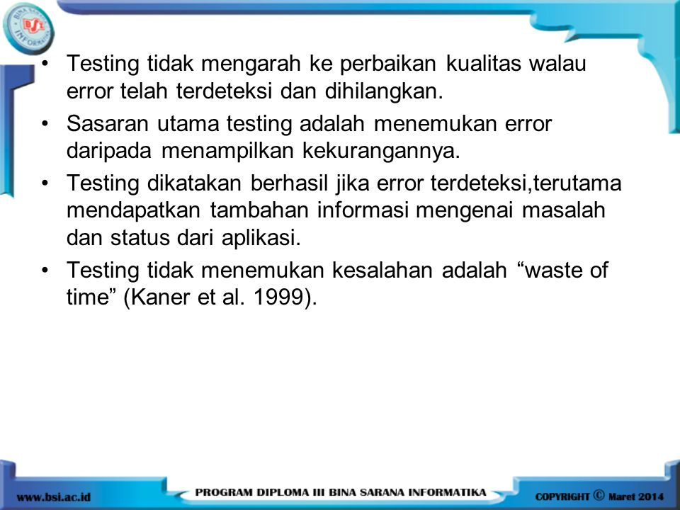 Testing tidak mengarah ke perbaikan kualitas walau error telah terdeteksi dan dihilangkan.