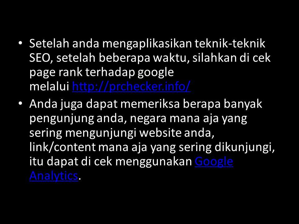 Setelah anda mengaplikasikan teknik-teknik SEO, setelah beberapa waktu, silahkan di cek page rank terhadap google melalui http://prchecker.info/