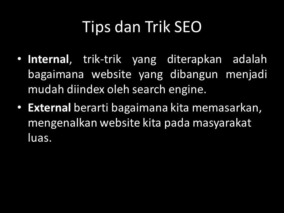Tips dan Trik SEO Internal, trik-trik yang diterapkan adalah bagaimana website yang dibangun menjadi mudah diindex oleh search engine.
