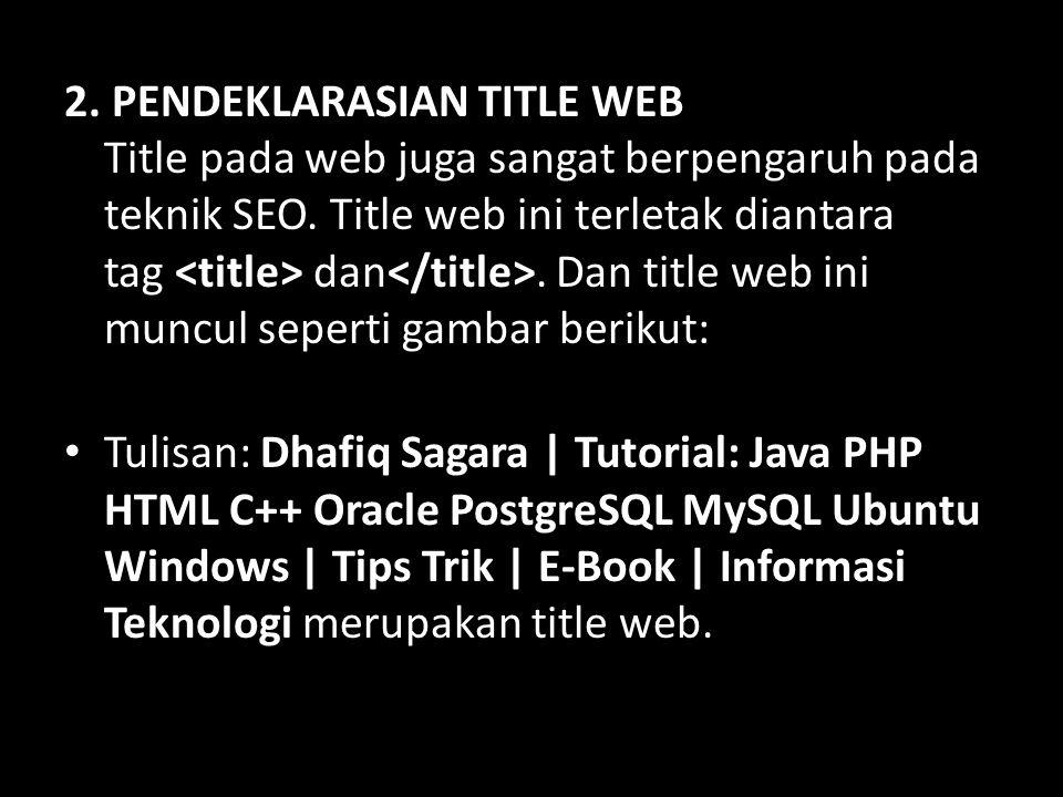 2. PENDEKLARASIAN TITLE WEB Title pada web juga sangat berpengaruh pada teknik SEO. Title web ini terletak diantara tag <title> dan</title>. Dan title web ini muncul seperti gambar berikut: