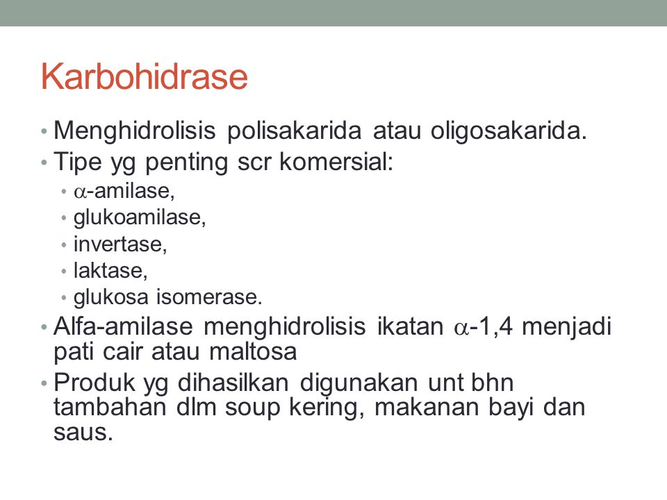 Karbohidrase Menghidrolisis polisakarida atau oligosakarida.
