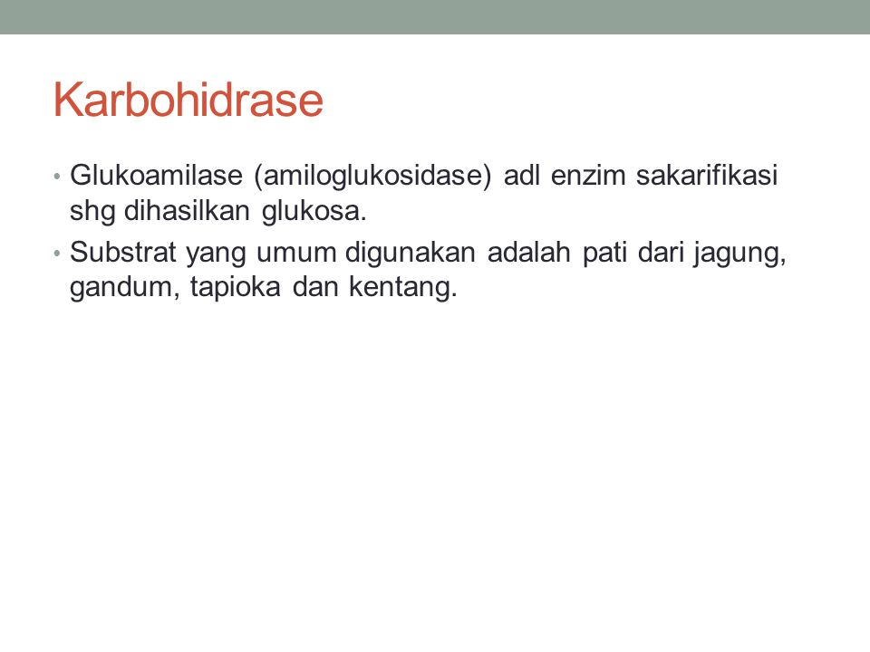 Karbohidrase Glukoamilase (amiloglukosidase) adl enzim sakarifikasi shg dihasilkan glukosa.