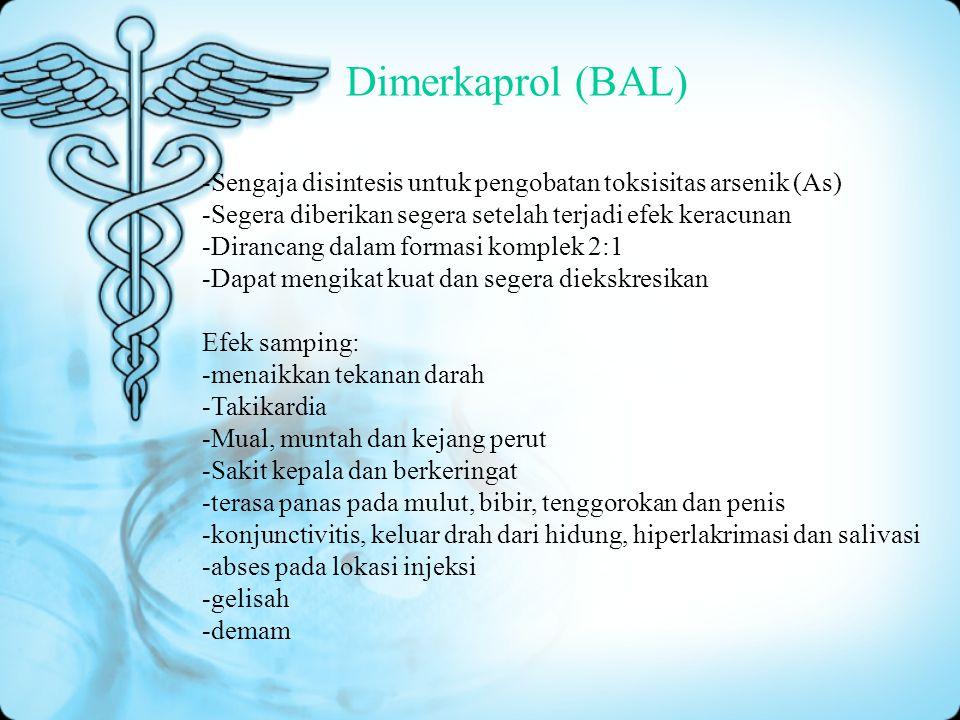 Dimerkaprol (BAL) -Sengaja disintesis untuk pengobatan toksisitas arsenik (As) -Segera diberikan segera setelah terjadi efek keracunan.