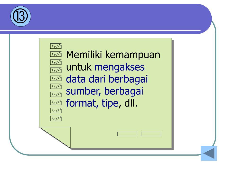  3 Memiliki kemampuan untuk mengakses data dari berbagai sumber, berbagai format, tipe, dll.