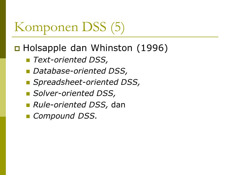 Komponen DSS (5) Holsapple dan Whinston (1996) Text-oriented DSS,