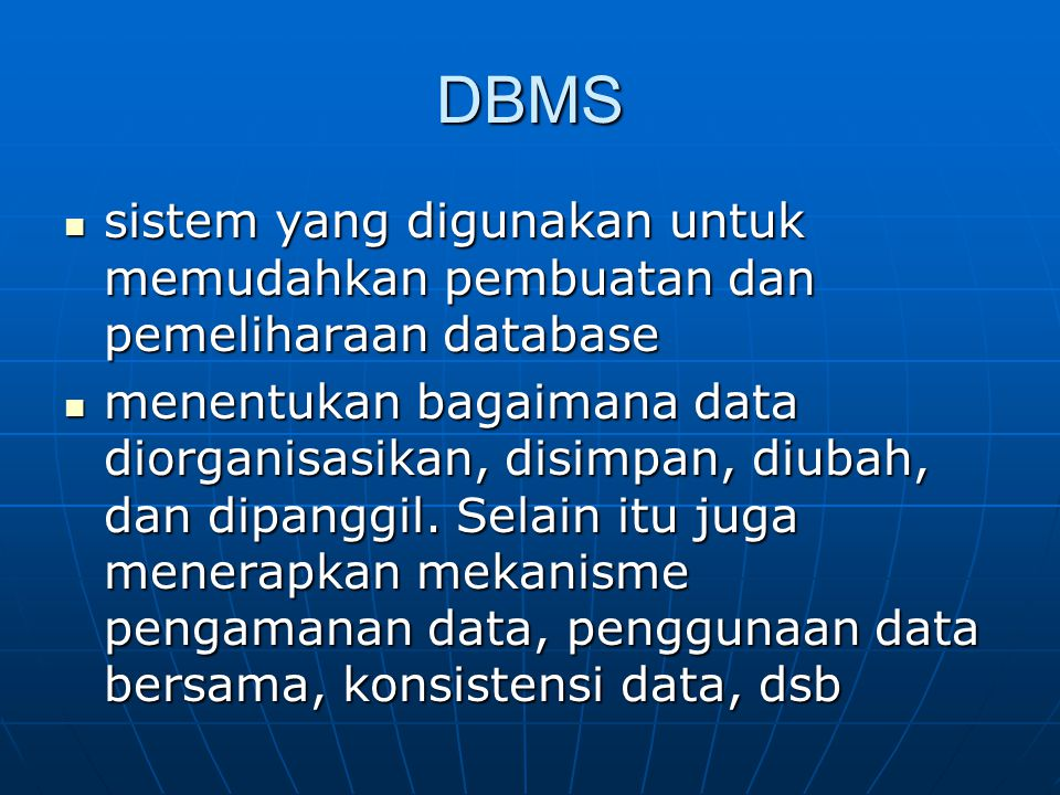 DBMS sistem yang digunakan untuk memudahkan pembuatan dan pemeliharaan database.