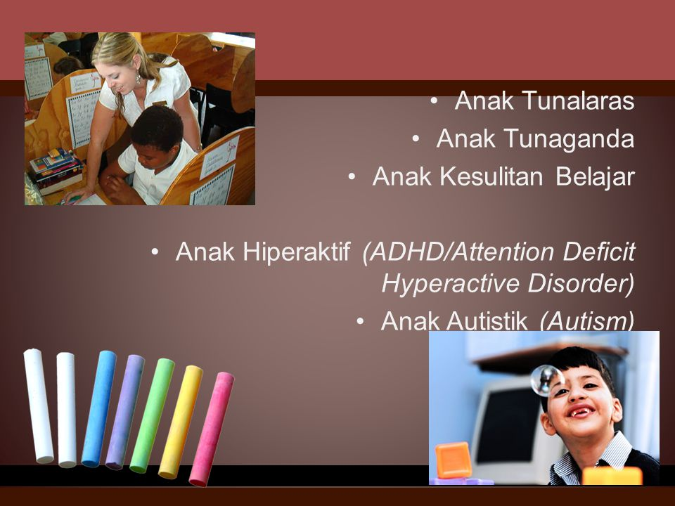Anak Tunalaras Anak Tunaganda. Anak Kesulitan Belajar. Anak Hiperaktif (ADHD/Attention Deficit Hyperactive Disorder)