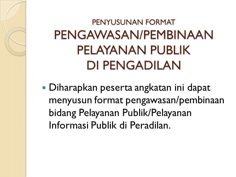 PENYUSUNAN FORMAT PENGAWASAN/PEMBINAAN PELAYANAN PUBLIK DI PENGADILAN