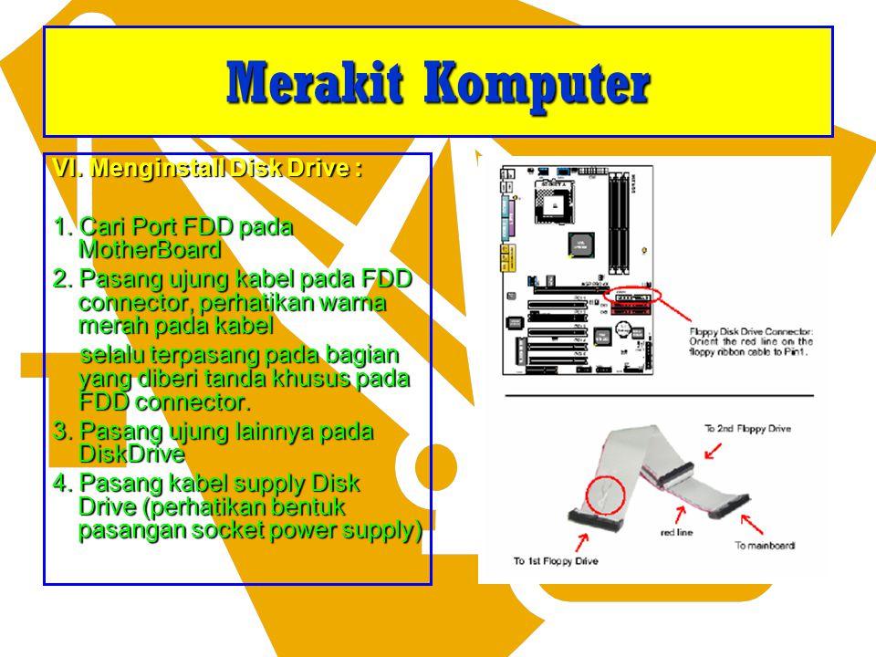 Merakit Komputer VI. Menginstall Disk Drive :