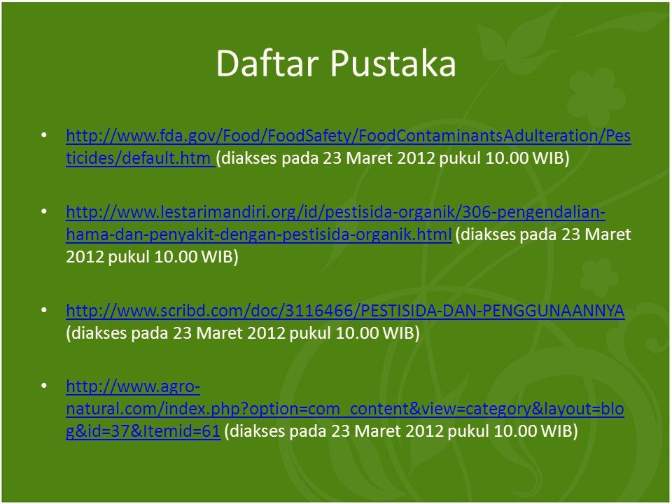 Daftar Pustaka http://www.fda.gov/Food/FoodSafety/FoodContaminantsAdulteration/Pesticides/default.htm (diakses pada 23 Maret 2012 pukul 10.00 WIB)