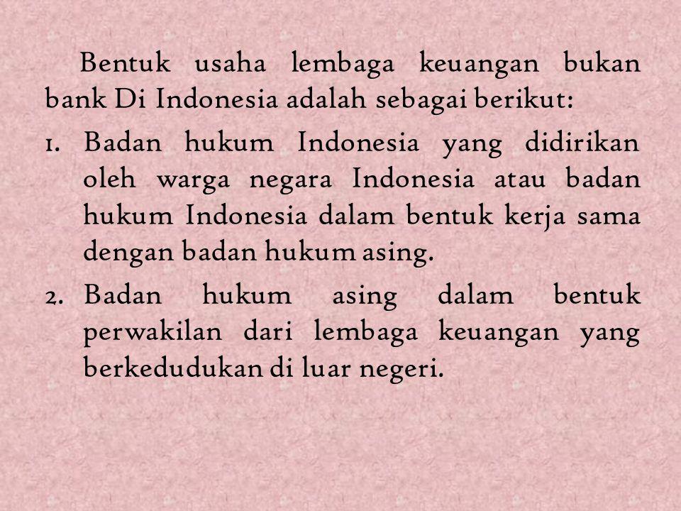 Bentuk usaha lembaga keuangan bukan bank Di Indonesia adalah sebagai berikut: