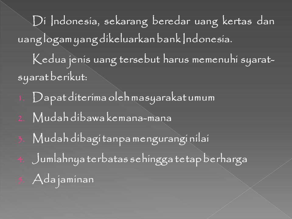 Di Indonesia, sekarang beredar uang kertas dan uang logam yang dikeluarkan bank Indonesia.