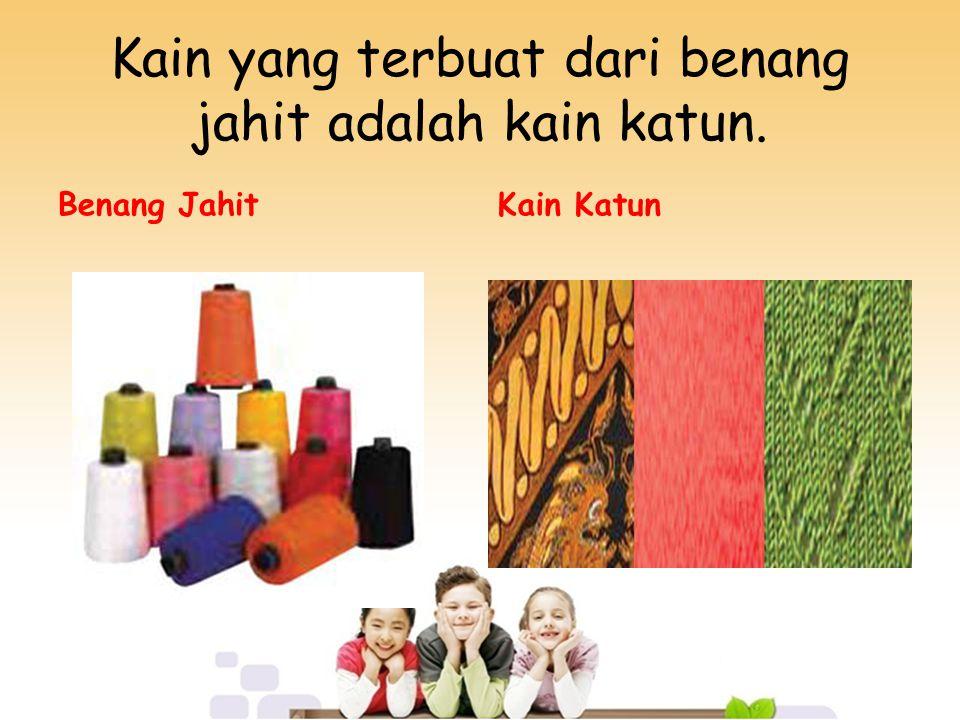 Kain yang terbuat dari benang jahit adalah kain katun.