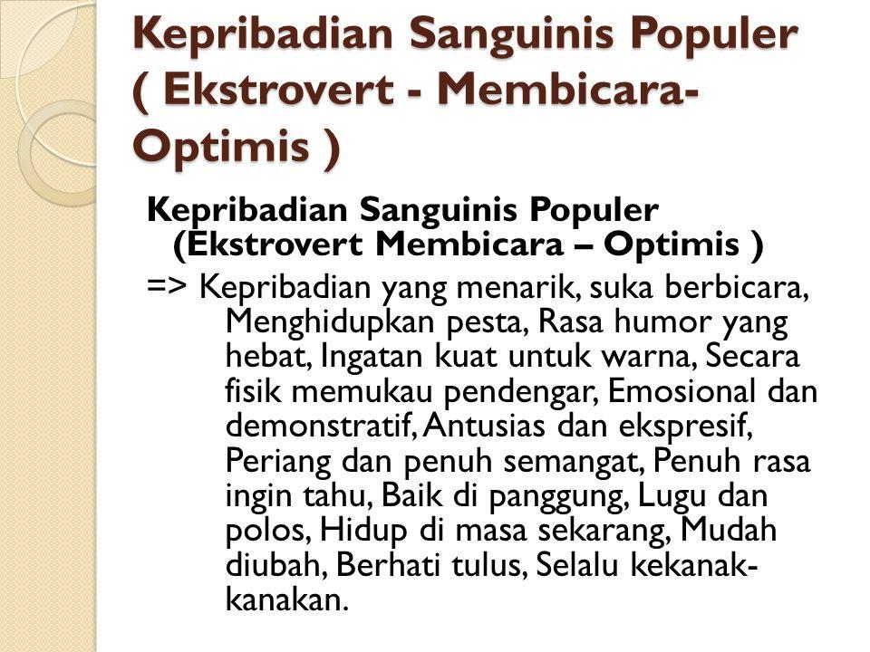 Kepribadian Sanguinis Populer ( Ekstrovert - Membicara-Optimis )