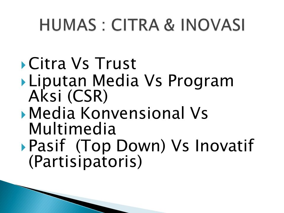 HUMAS : CITRA & INOVASI Citra Vs Trust. Liputan Media Vs Program Aksi (CSR) Media Konvensional Vs Multimedia.
