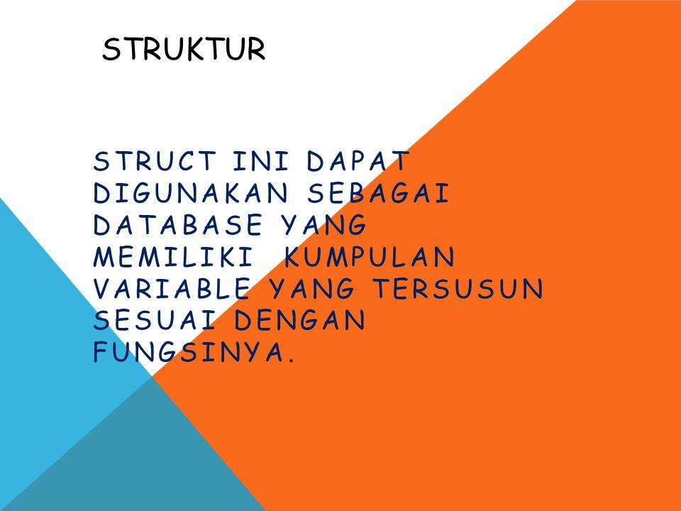 Struktur struct ini dapat digunakan sebagai database yang memiliki kumpulan variable yang tersusun sesuai dengan fungsinya.