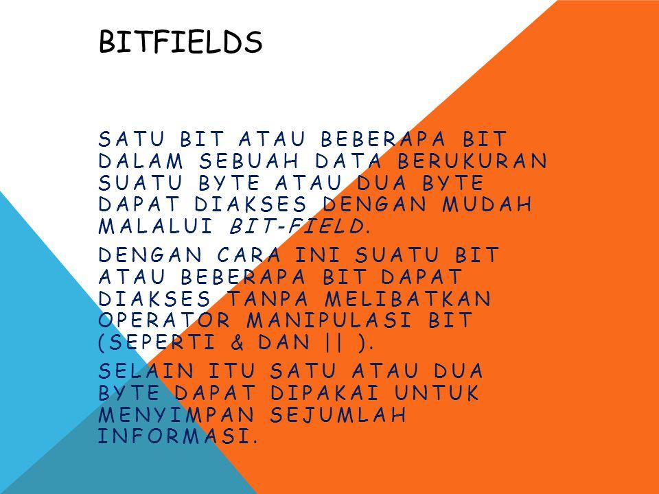 Bitfields Satu bit atau beberapa bit dalam sebuah data berukuran suatu byte atau dua byte dapat diakses dengan mudah malalui bit-field.