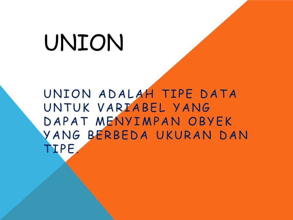 Union Union adalah tipe data untuk variabel yang dapat menyimpan obyek yang berbeda ukuran dan tipe.
