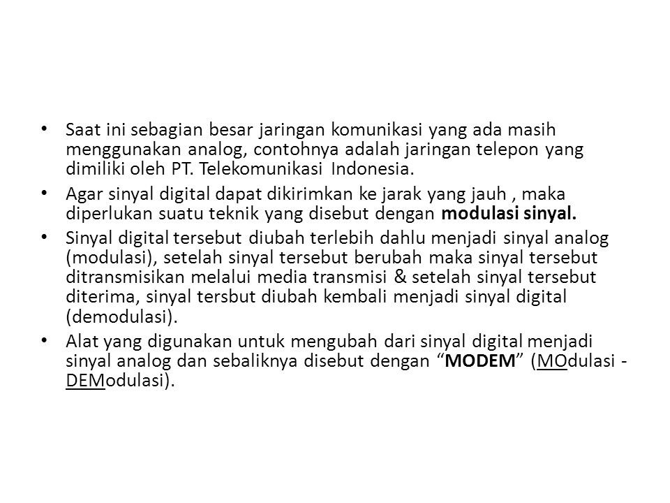 Saat ini sebagian besar jaringan komunikasi yang ada masih menggunakan analog, contohnya adalah jaringan telepon yang dimiliki oleh PT. Telekomunikasi Indonesia.