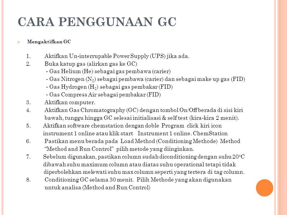 CARA PENGGUNAAN GC 2. Buka katup gas (alirkan gas ke GC)