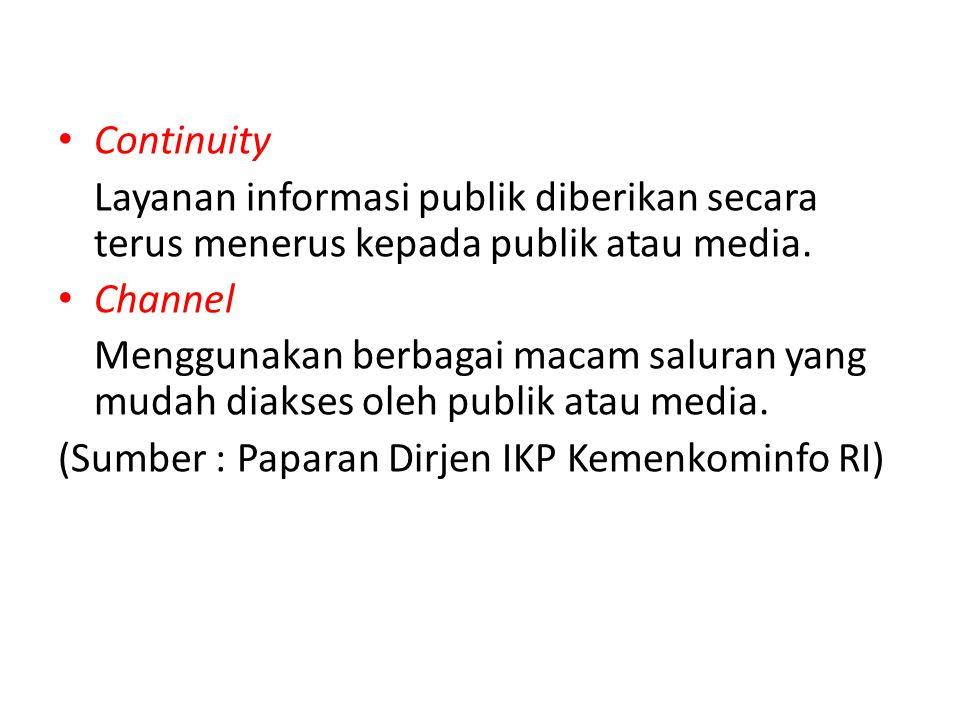 Continuity Layanan informasi publik diberikan secara terus menerus kepada publik atau media. Channel.