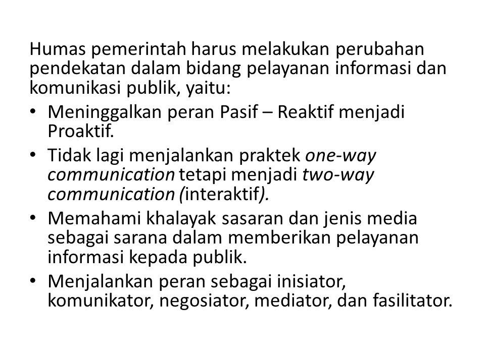 Humas pemerintah harus melakukan perubahan pendekatan dalam bidang pelayanan informasi dan komunikasi publik, yaitu: