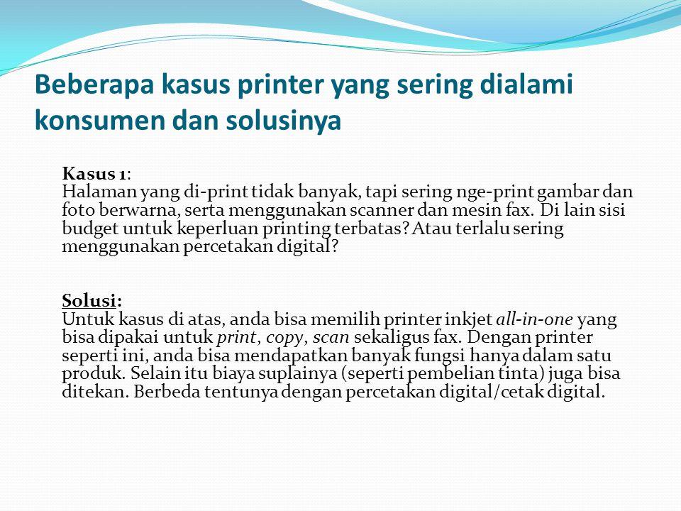 Beberapa kasus printer yang sering dialami konsumen dan solusinya