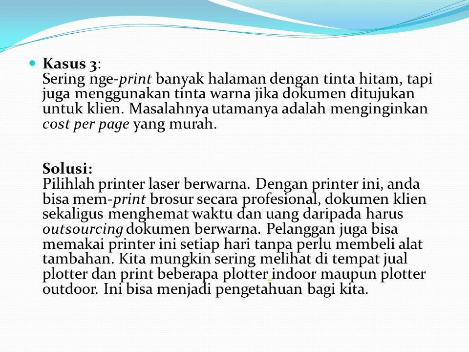 Kasus 3: Sering nge-print banyak halaman dengan tinta hitam, tapi juga menggunakan tinta warna jika dokumen ditujukan untuk klien.