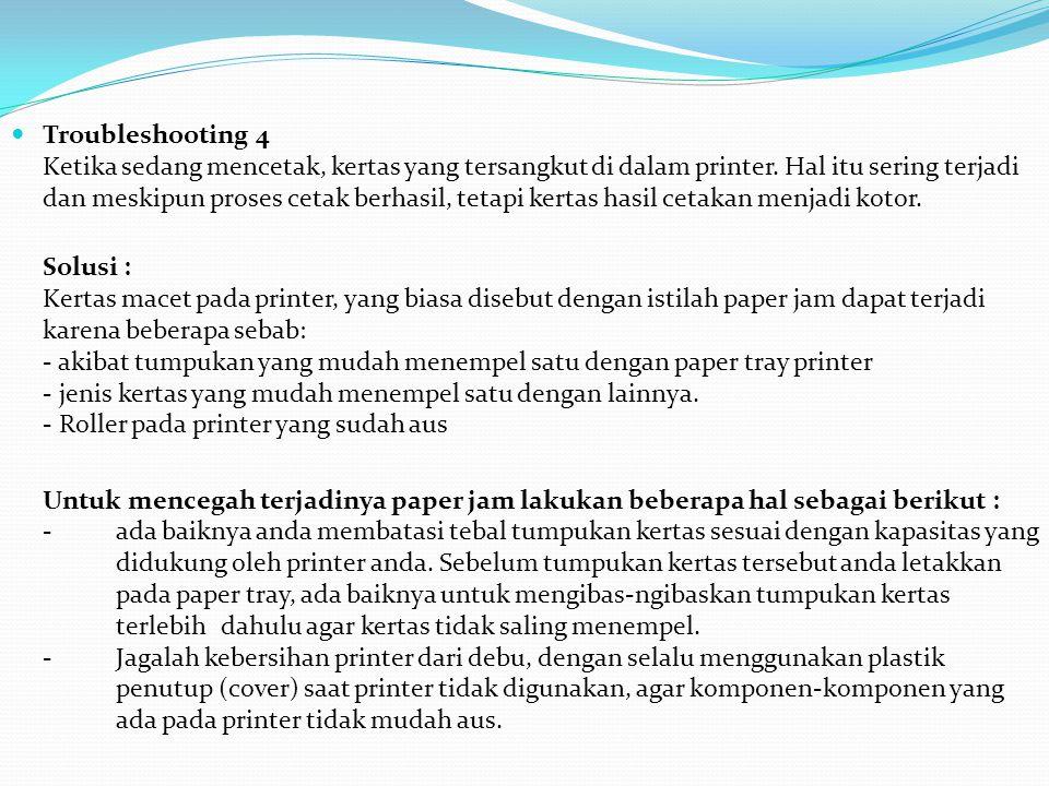 Troubleshooting 4 Ketika sedang mencetak, kertas yang tersangkut di dalam printer. Hal itu sering terjadi dan meskipun proses cetak berhasil, tetapi kertas hasil cetakan menjadi kotor.
