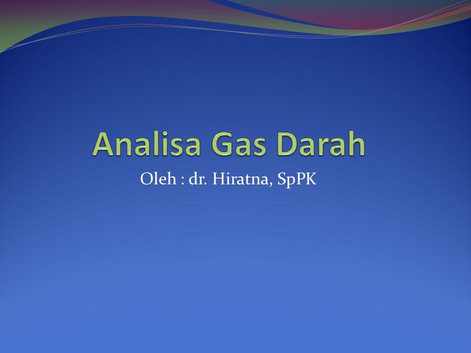 Analisa Gas Darah Oleh : dr. Hiratna, SpPK