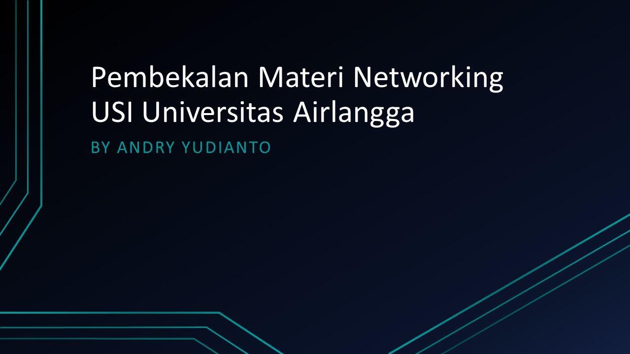 Pembekalan Materi Networking USI Universitas Airlangga