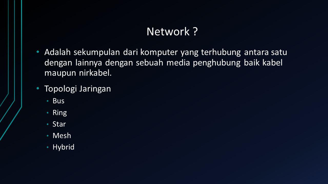 Network Adalah sekumpulan dari komputer yang terhubung antara satu dengan lainnya dengan sebuah media penghubung baik kabel maupun nirkabel.