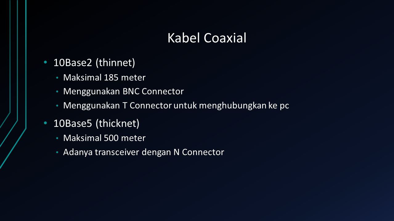 Kabel Coaxial 10Base2 (thinnet) 10Base5 (thicknet) Maksimal 185 meter