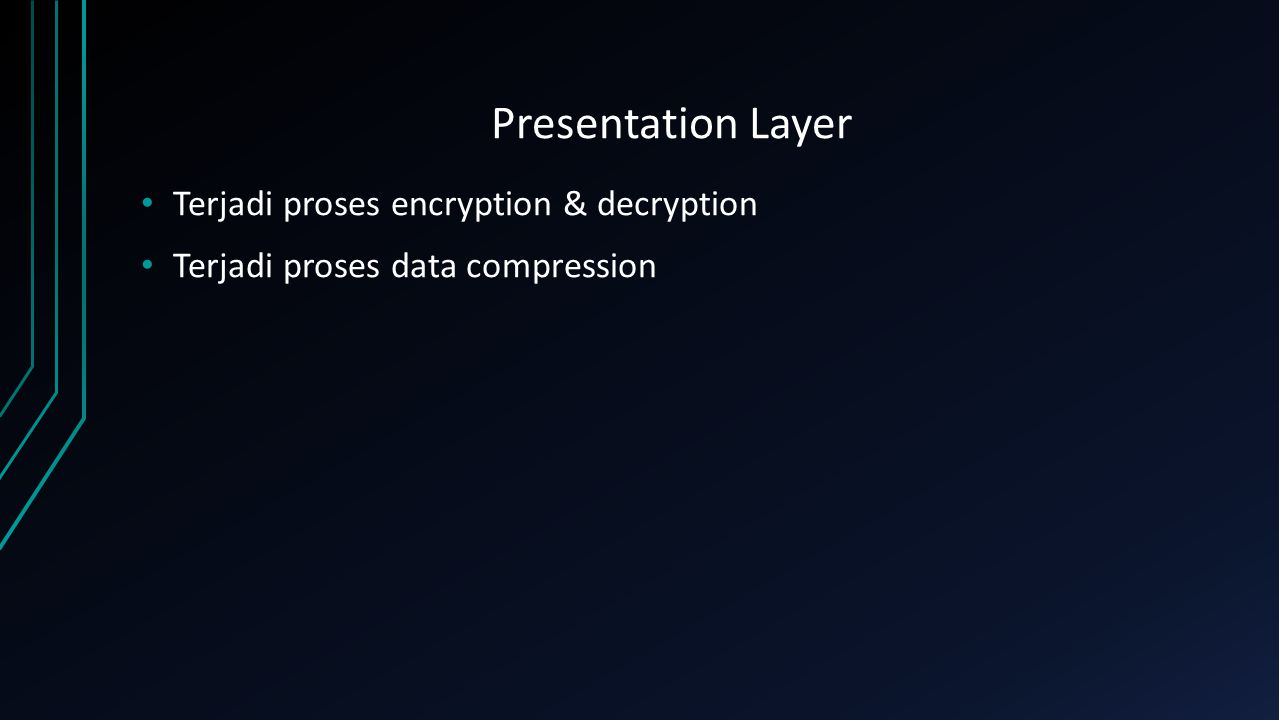 Presentation Layer Terjadi proses encryption & decryption