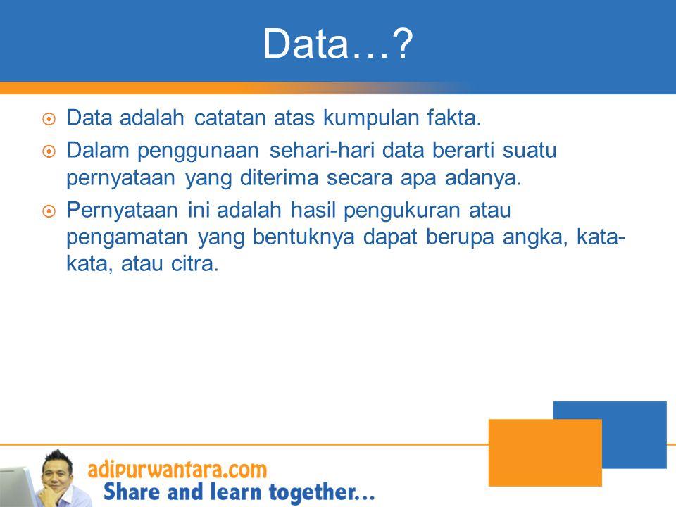 Data… Data adalah catatan atas kumpulan fakta.