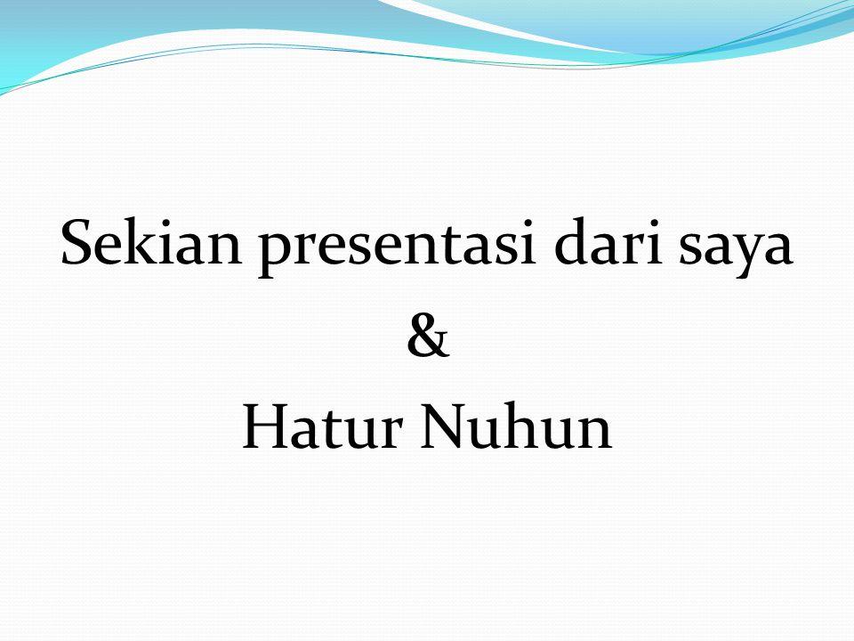 Sekian presentasi dari saya & Hatur Nuhun