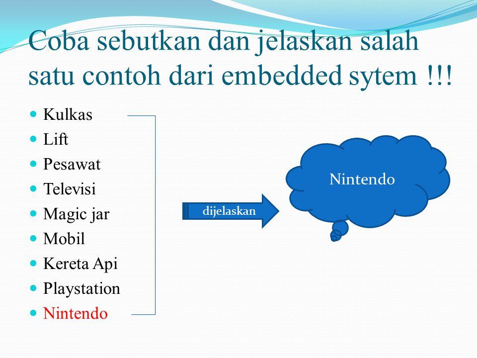 Coba sebutkan dan jelaskan salah satu contoh dari embedded sytem !!!