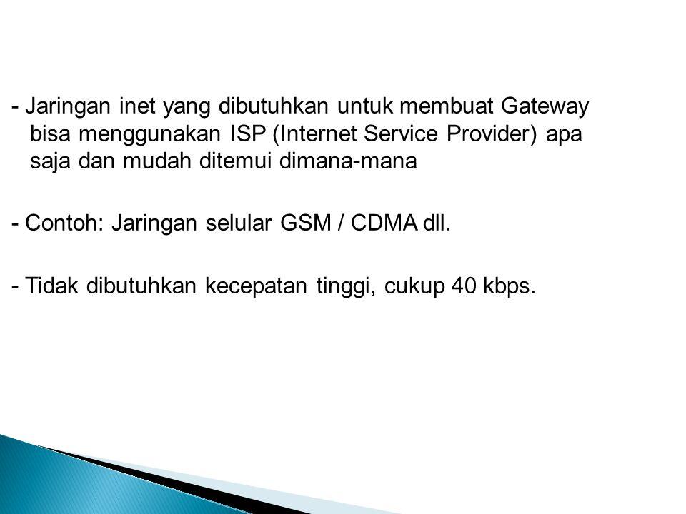 - Jaringan inet yang dibutuhkan untuk membuat Gateway bisa menggunakan ISP (Internet Service Provider) apa saja dan mudah ditemui dimana-mana