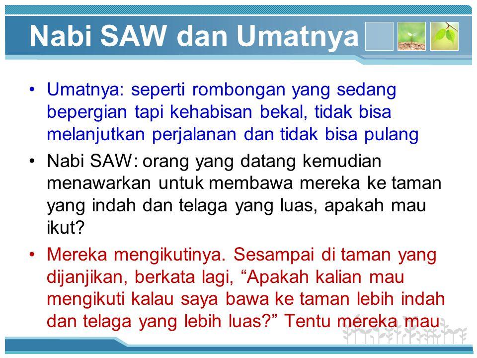 Nabi SAW dan Umatnya Umatnya: seperti rombongan yang sedang bepergian tapi kehabisan bekal, tidak bisa melanjutkan perjalanan dan tidak bisa pulang.