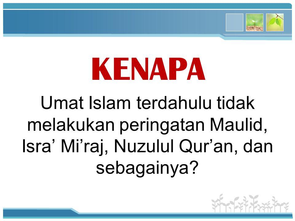 KENAPA Umat Islam terdahulu tidak melakukan peringatan Maulid, Isra' Mi'raj, Nuzulul Qur'an, dan sebagainya