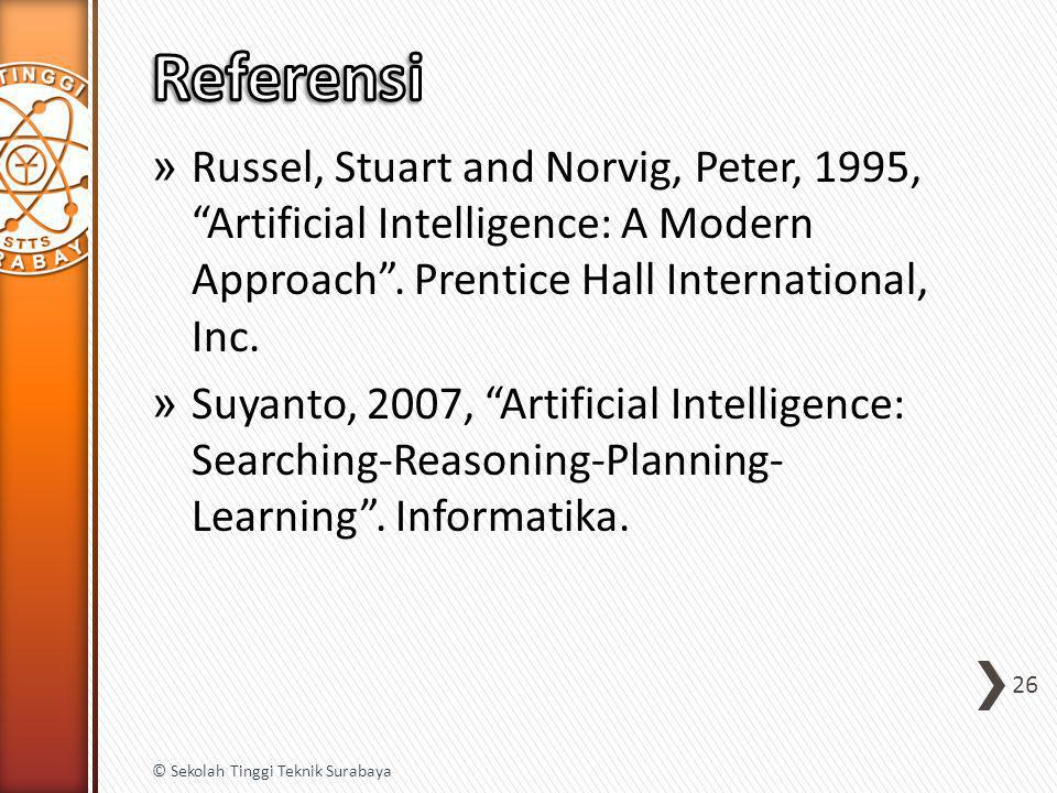 Referensi Russel, Stuart and Norvig, Peter, 1995, Artificial Intelligence: A Modern Approach . Prentice Hall International, Inc.