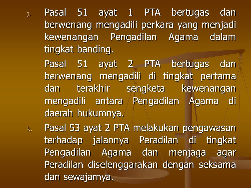 Pasal 51 ayat 1 PTA bertugas dan berwenang mengadili perkara yang menjadi kewenangan Pengadilan Agama dalam tingkat banding.