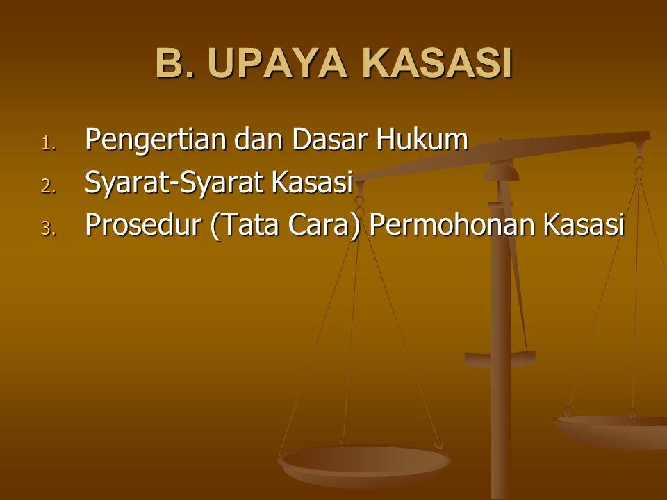 B. UPAYA KASASI Pengertian dan Dasar Hukum Syarat-Syarat Kasasi