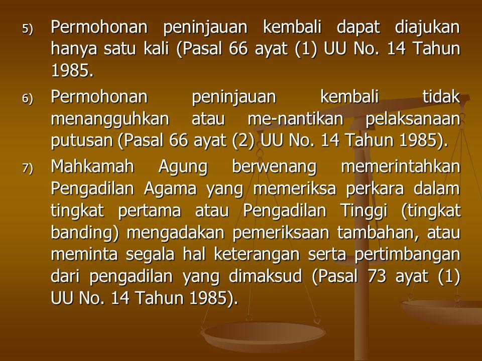 Permohonan peninjauan kembali dapat diajukan hanya satu kali (Pasal 66 ayat (1) UU No. 14 Tahun 1985.
