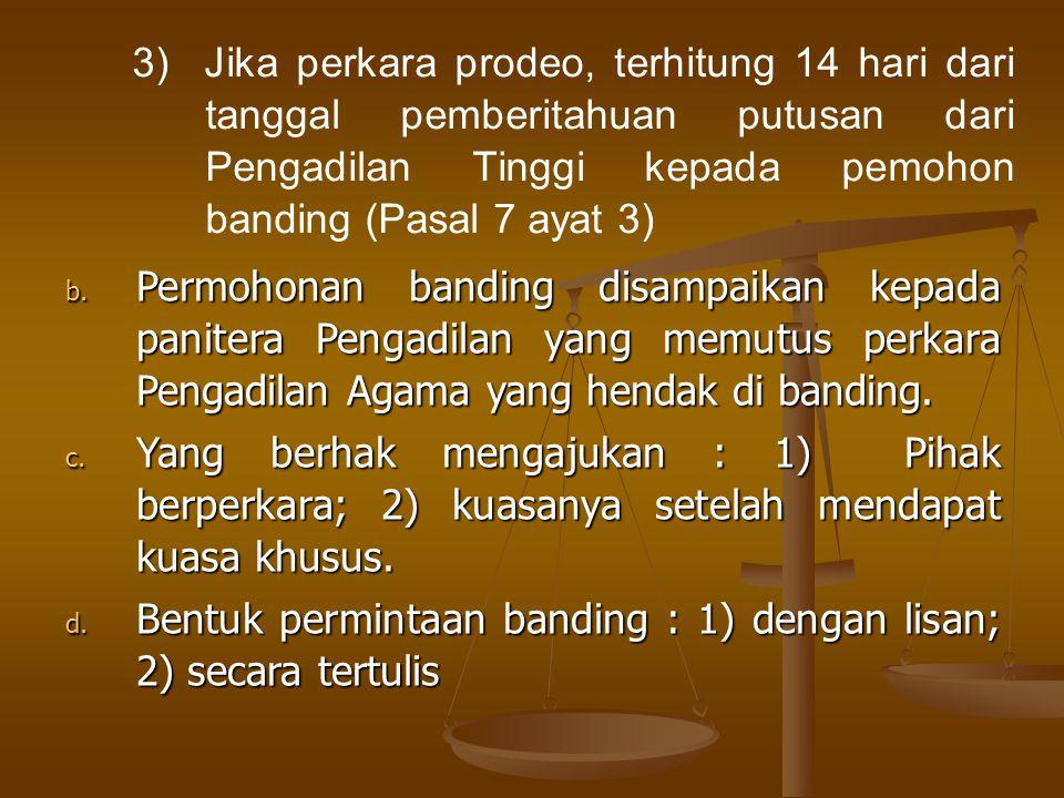 3) Jika perkara prodeo, terhitung 14 hari dari tanggal pemberitahuan putusan dari Pengadilan Tinggi kepada pemohon banding (Pasal 7 ayat 3)