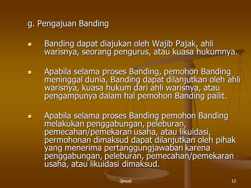 g. Pengajuan Banding Banding dapat diajukan oleh Wajib Pajak, ahli warisnya, seorang pengurus, atau kuasa hukumnya.