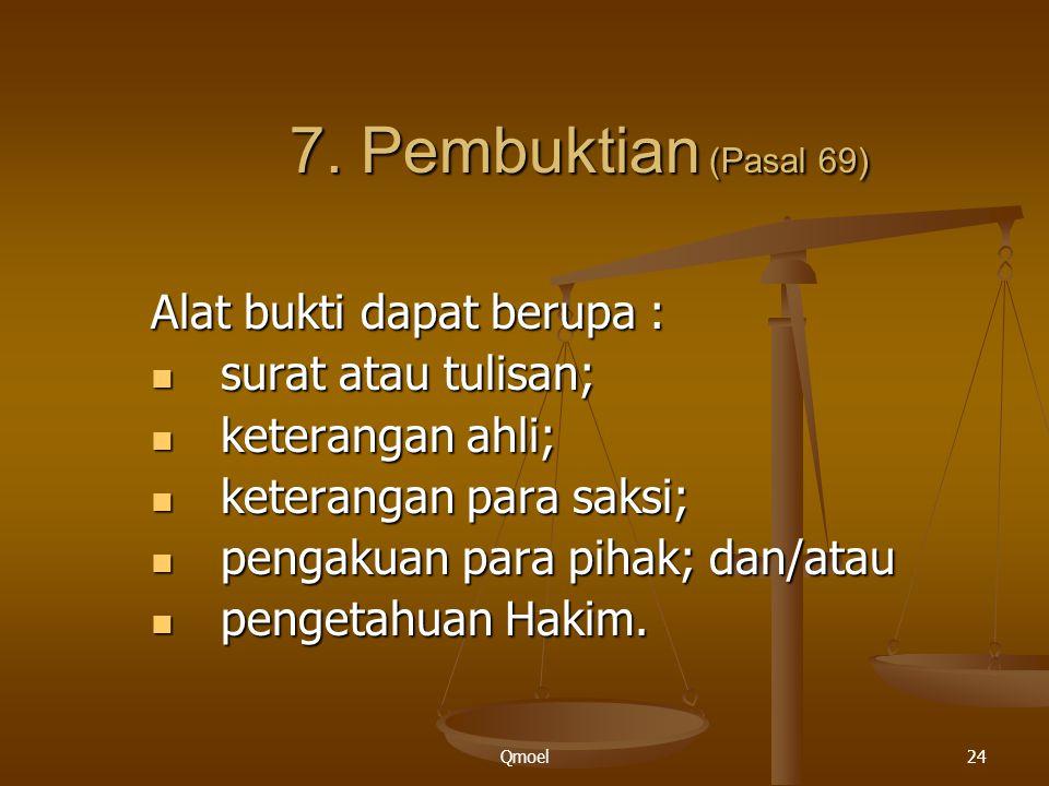 7. Pembuktian (Pasal 69) Alat bukti dapat berupa : surat atau tulisan;