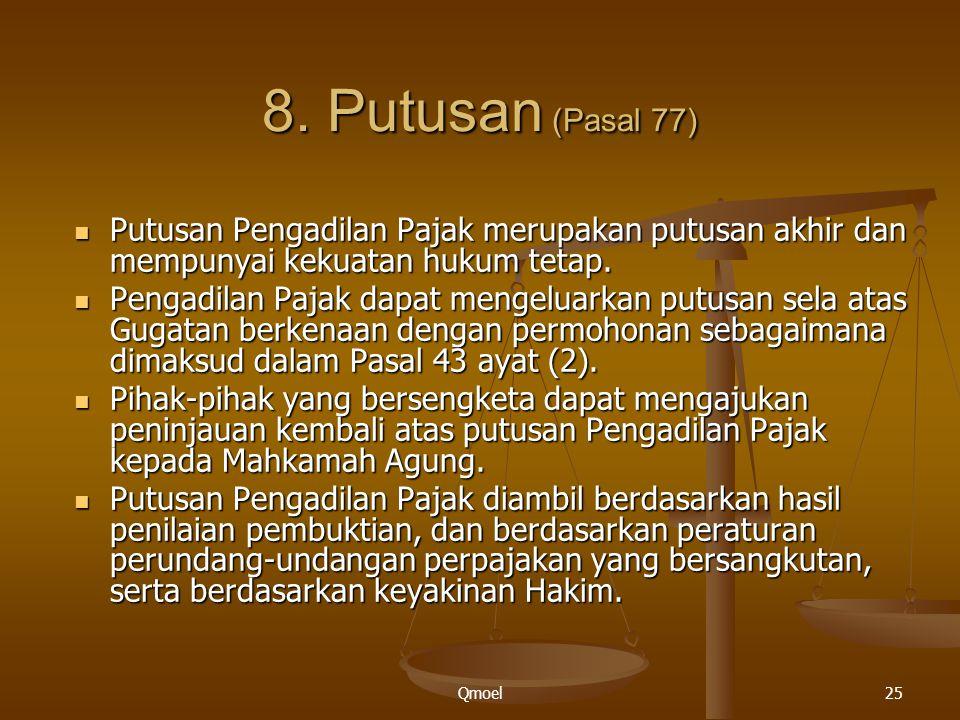 8. Putusan (Pasal 77) Putusan Pengadilan Pajak merupakan putusan akhir dan mempunyai kekuatan hukum tetap.